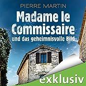 Madame le Commissaire und das geheimnisvolle Bild (Isabelle Bonnet 4) | Pierre Martin