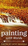 Painting With Words (Collected Poetry Book 1)