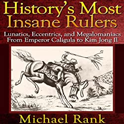 History's Most Insane Rulers