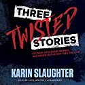 Three Twisted Stories: Go Deep, Necessary Women, and Remmy Rothstein Toes the Line Audiobook by Karin Slaughter Narrated by Kathleen Early
