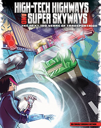 High-Tech Highways and Super Skyways: The Next 100 Years of Transportation (Our World: The Next 100 Years)