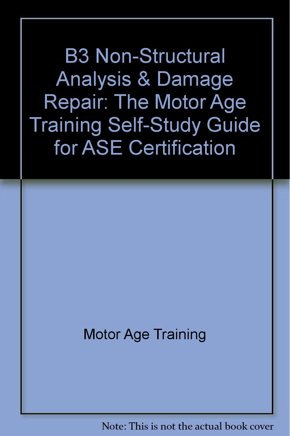 B3 non structural analysis damage repair the motor age training b3 non structural analysis damage repair the motor age training self study guide for ase certification motor age training 9781933180106 amazon 1betcityfo Image collections