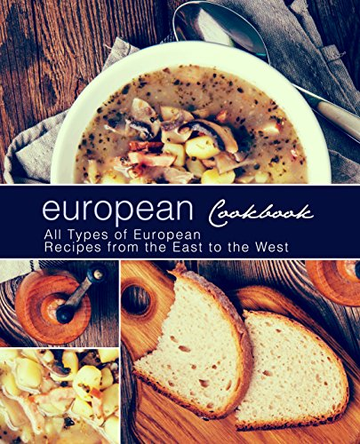 European Cookbook: All Types of European Recipes from the East to the West by BookSumo Press