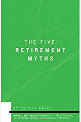 The Five Retirement Myths Kindle Edition
