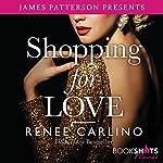 Shopping for Love | James Patterson,Renée Carlino