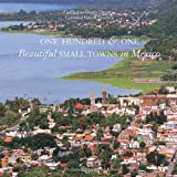 One Hundred and One Beautiful Small Towns in Mexico, Guillermo Garcia-Oropeza and Cristobal Garcia Sanchez, 0847830284