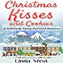 Christmas Kisses and Cookies: A Fabulous Feel Good Holiday Romance Audiobook by Linda West Narrated by Kimberly O'Rourke