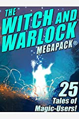 The Witch and Warlock MEGAPACK ®: 25 Tales of Magic-Users Kindle Edition