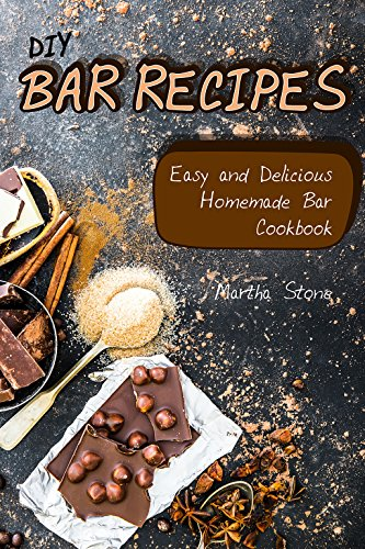 DIY Bar Recipes: Easy and Delicious Homemade Bar Cookbook by Martha Stone