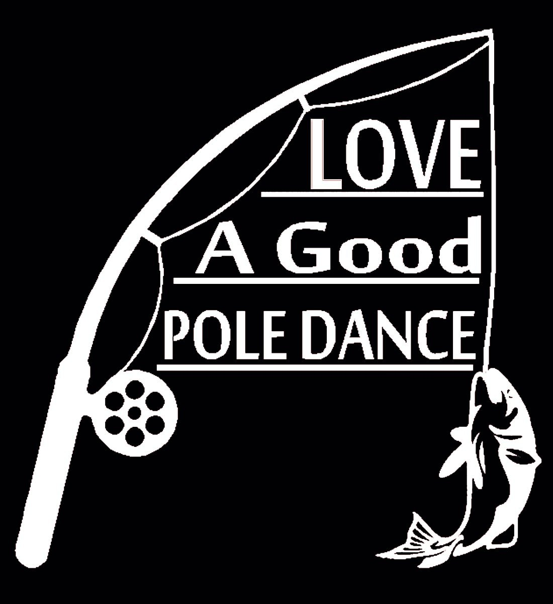 Amazon com i love a good pole dance decal funny fishing stickers please message us for custom designs h 6 by l 6 inches white automotive