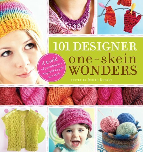 One Skein Wonders Book (101 Designer One-Skein Wonders: A world of possibilities inspired by just one skein [Paperback] [2007] (Author) Judith Durant)