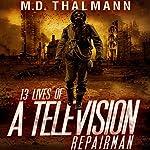The 13 Lives of a Television Repair Man   M D Thalmann