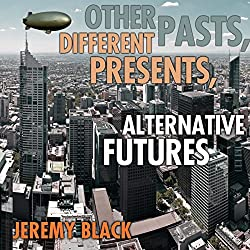 Other Pasts, Different Presents, Alternative Futures