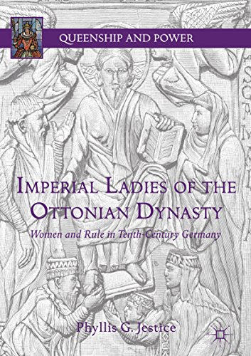 Imperial Ladies of the Ottonian Dynasty: Women and Rule in Tenth-Century Germany (Queenship and Power)