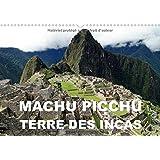 Machu Picchu - Terre des Incas 2017: Une Attraction Archeologique des Andes Peruviennes