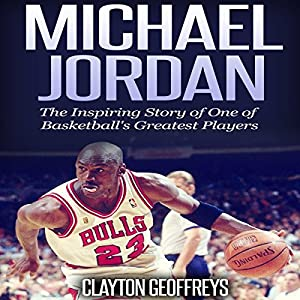 Michael Jordan: The Inspiring Story of One of Basketball's Greatest Players Audiobook