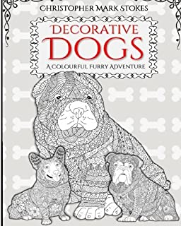 Decorative Dogs Adult Colouring Book A Colourful Furry Adventure Alleviate Stress With