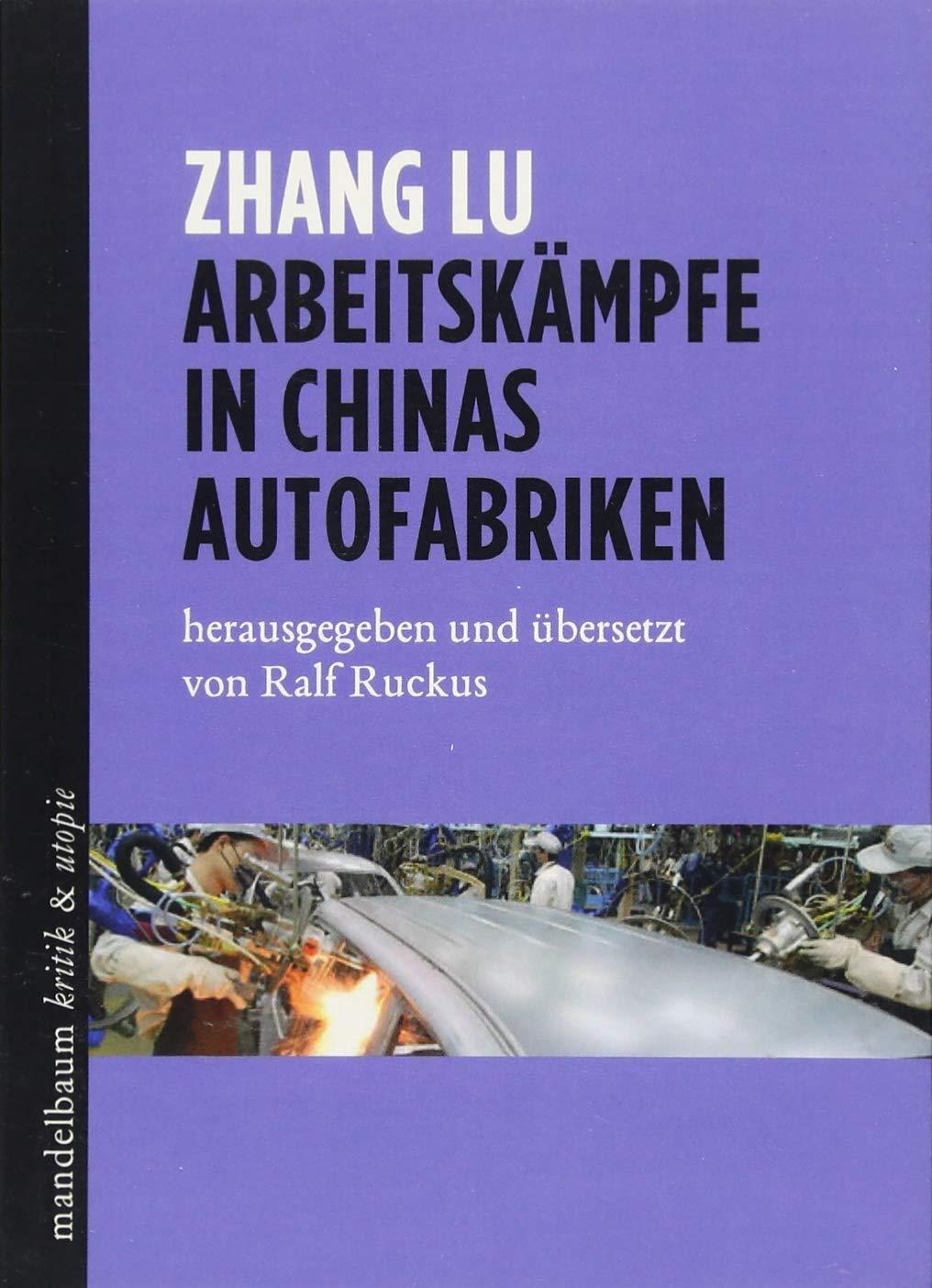 Arbeitskämpfe in Chinas Autofabriken (kritik & utopie) Taschenbuch – 1. März 2018 Ralf Ruckus Lu Zhang Mandelbaum 3854766734