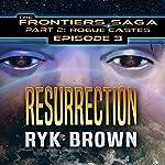 Resurrection: Frontiers Saga, Part 2: Rogue Castes Series, Episode 3 | Ryk Brown