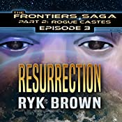 Resurrection: Frontiers Saga, Part 2: Rogue Castes Series, Episode 3 | Ryk Brown