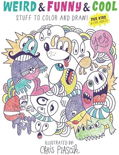 amazon com weird funny cool stuff to color and draw for kids cool adults 9781530757596 piascik chris books weird funny cool stuff to color and