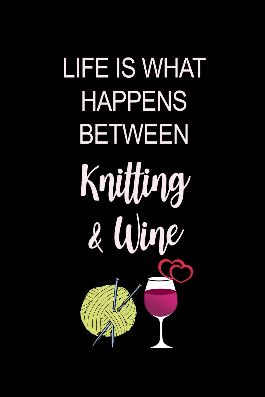 Knitting Wine Hilarious Funny Knitting Notebook Gift For Knitters Who Have Everything Knitting Journal Novelty Gift Small Blank Lined Diary Publishing Ladymberries 9781091716094 Amazon Com Books