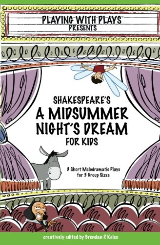 Shakespeare's A Midsummer Night's Dream for Kids: 3 melodramatic plays for 3 group sizes (Volume 1)