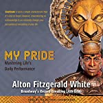 My Pride: Mastering Life's Daily Performance | Alton Fitzgerald White,Fred Berman - introduction,Michael Lassell - contributor