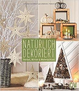 Natürlich Dekoriert: Herbst, Winter U0026 Weihnachten: Amazon.de: Bücher