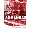 Arkansas Slave Narratives: Slave Narratives from the Federal Writers' Project 1936-1938