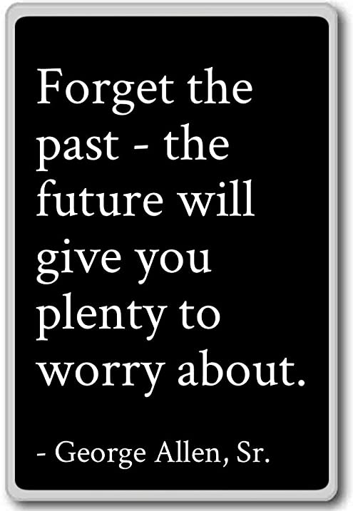 Forget The Past Quotes Beauteous Amazon Forget The Past The Future Will Give Yo George