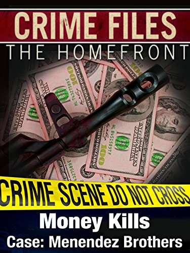 Crime Files: The Homefront - Money Kills - Case: Menendez Brothers (Law And Order True Crime The Menendez Brothers)