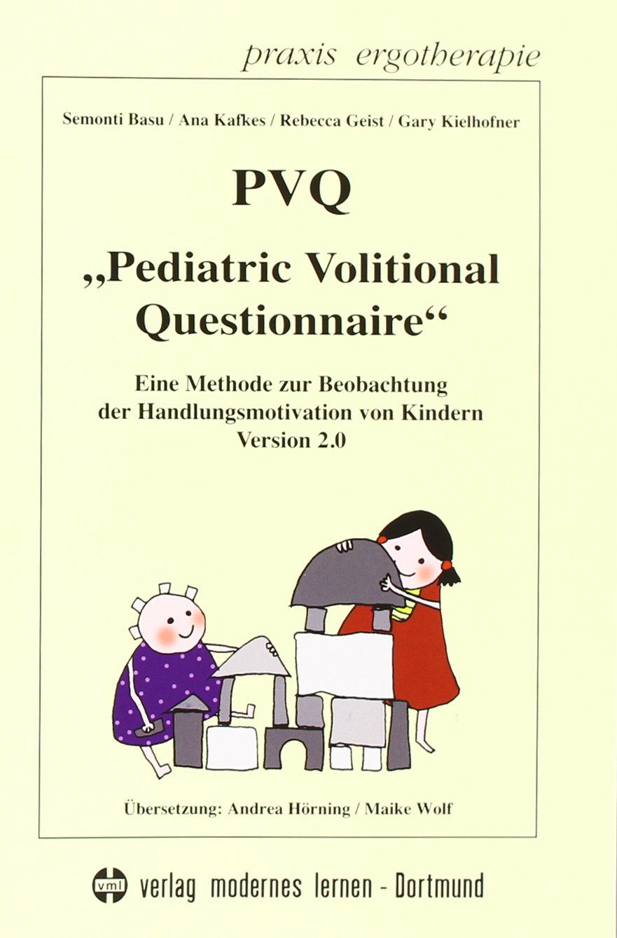 PVQ - Pedriatric Volitional Questionnaire: Eine Methode zur Beobachtung der Handlungsmotivation von Kindern (Praxis Ergotherapie)