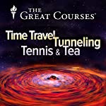 Time Travel, Tunneling, Tennis, and Tea | Richard Wolfson