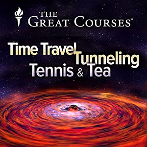 Time Travel, Tunneling, Tennis, and Tea