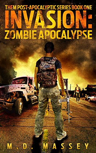 Invasion: Zombie Apocalypse (THEM Post-Apocalyptic Series Book 1) by [Massey, M.D.]