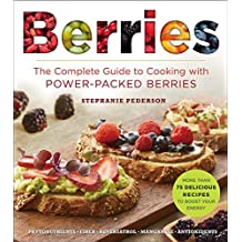 Berries: The Complete Guide to Cooking with Power-Packed Berries (Superfoods for Life)