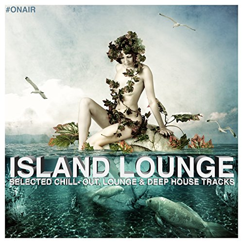 On Air Pres. Island Lounge (Selected Chill- Out, Lounge & Deep House Tracks)