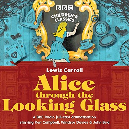 Alice through the Looking Glass: A BBC Radio Full-Cast Dramatisation (BBC Children's - Glasses Uk Windsor