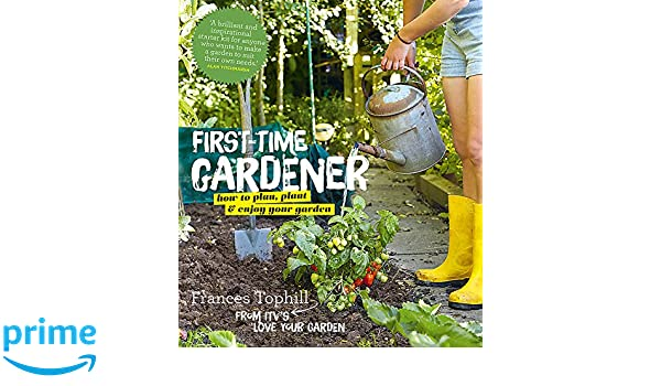 The First Time Gardener: Frances Tophill: 9780857832542: Amazon.com: Books
