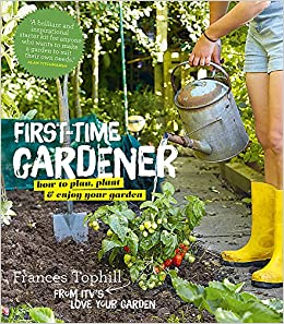 The First Time Gardener: Amazon.co.uk: Frances Tophill: 9780857832542: Books