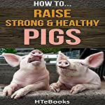 How to Raise Strong & Healthy Pigs: Quick Start Guide | HTeBooks