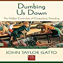 Dumbing Us Down: The Hidden Curriculum of Compulsory Schooling Audiobook by John Taylor Gatto Narrated by Michael Puttonen