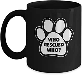 Who Rescued Who Coffee Mugs for Dog Lovers Pug Lovers and pet Lovers - Black Coffee Tea Mugs - 11 OZ Black Coffee Mugs and Tea Cups Gift Ideas