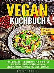 Vegan Kochbuch: Einfache Rezepte und Gerichte für jeden Tag, für eine gesunde Ernährung und ein gesundes Leben, schnell und Leicht gemacht: (Rezepte für ... Abendessen, Dessert) (German Edition)