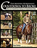 The Modern Horseman's Countdown to Broke: Real Do-It-Yourself Horse Training in 33 Comprehensive Steps