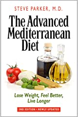 The Advanced Mediterranean Diet: Lose Weight, Feel Better, Live Longer (2nd Edition) Kindle Edition
