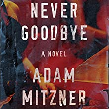 Never Goodbye: A Novel Audiobook by Adam Mitzner Narrated by Erin Bennett