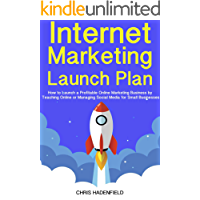 Internet Marketing Launch Plan: How to Launch a Profitable Online Marketing Business by Teaching Online or Managing Social Media for Small Businesses (English Edition)