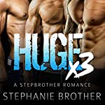 Huge X3: Huge Series | Stephanie Brother